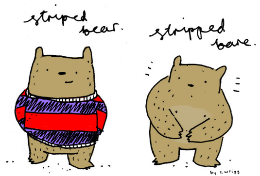 Striped Bear, Stripped Bare
