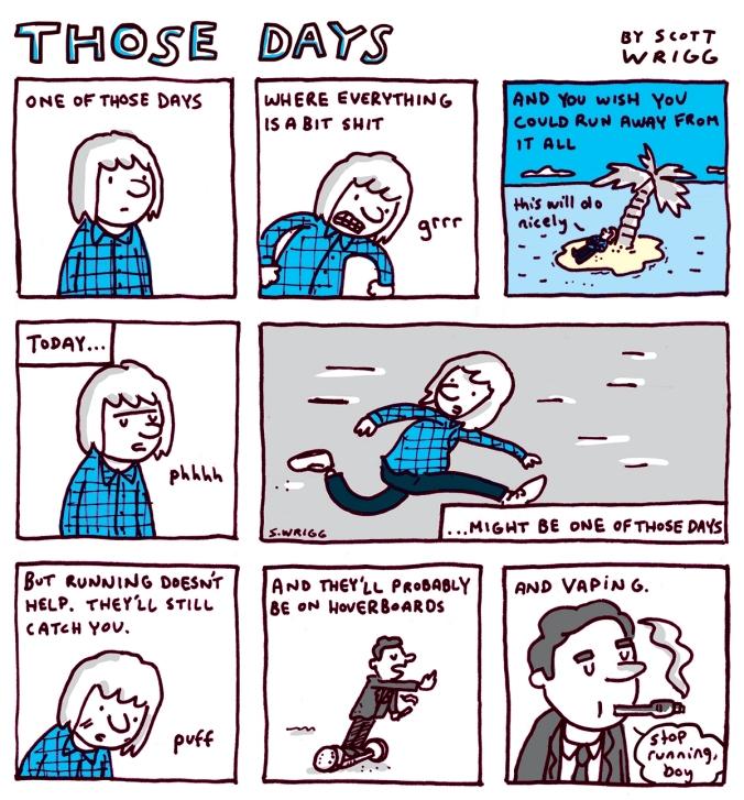 Those Days - by Scott Wrigg